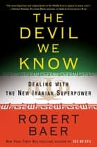 The Devil We Know ebook by Robert Baer