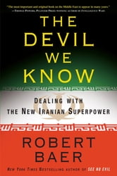 The Devil We Know - Dealing with the New Iranian Superpower ebook by Robert Baer