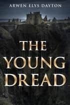 The Young Dread ebook by Arwen Elys Dayton