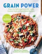 Grain Power - Over 100 Delicious Gluten-free Ancient Grain & Superblend Recipe ebook by Patricia Green, Carolyn Hemming