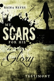 My Scars for His Glory - Testimony ebook by Raina Reyes