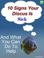 10 Signs Your Discus Is Sick eBook by Brad Shirley