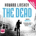 The Dead audiobook by Howard Linskey