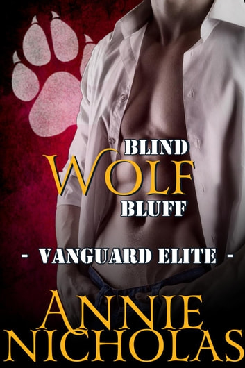 Blind Wolf Bluff - Vanguard Elite, #3 ebook by Annie Nicholas