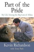 Part of the Pride ebook by Kevin Richardson,Tony Park