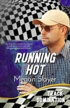 Running Hot - Track Domination, #2 ebook by