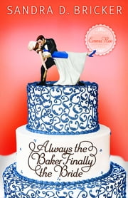 Always the Baker, Finally the Bride - Another Emma Rae Creation / Book 4 ebook by Sandra D. Bricker