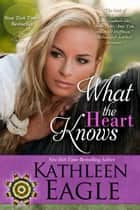 What the Heart Knows ebook by Kathleen Eagle