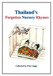 Thailand's Forgotten Nursery Rhymes ebook by Peter Jaggs