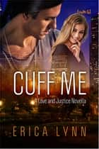 Cuff Me ebook by Erica Lynn