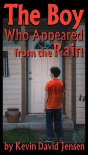 The Boy Who Appeared from the Rain ebook by Kevin David Jensen