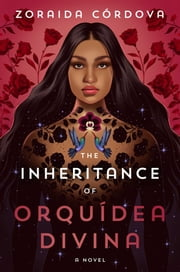 The Inheritance of Orquídea Divina - A Novel ebook by Zoraida Córdova