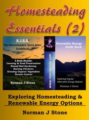 Homesteading Essential (2): Exploring Homesteading And Renewable Energy Options - Homesteading Essentials, #2 ebook by Norman J Stone