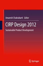 CIRP Design 2012 - Sustainable Product Development ebook by Amaresh Chakrabarty