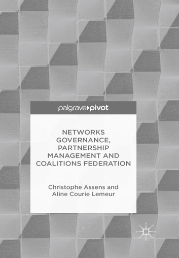 Networks Governance, Partnership Management and Coalitions Federation ebook by Christophe Assens,Aline Courie Lemeur
