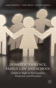 Domestic Violence, Family Law and School - Children's Right to Participation, Protection and Provision ebook by Professor Maria Eriksson,Linnéa Bruno,Elisabet Näsman