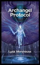 Archangel Protocol ebook by Lyda Morehouse
