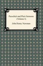 Parochial and Plain Sermons (Volume I) ebook by John Henry Newman