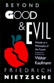 Beyond Good & Evil - Prelude to a Philosophy of the Future ebook by Friedrich Nietzsche,Walter Kaufmann