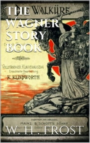 The Wagner Story Book ebook by W. H. Frost