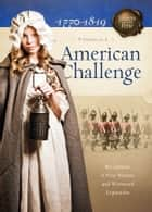 American Challenge: Revolution, A New Nation, and Westward Expansion - Revolution, A New Nation, and Westward Expansion 電子書 by Susan Martins Miller, JoAnn A. Grote, Veda Boyd Jones,...