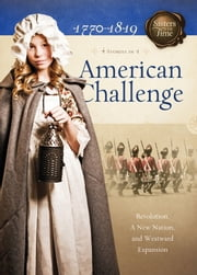 American Challenge: Revolution, A New Nation, and Westward Expansion - Revolution, A New Nation, and Westward Expansion ebook by Susan Martins Miller,JoAnn A. Grote,Veda Boyd Jones,Norma Jean Lutz