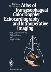 Atlas of Transesophageal Color Doppler Echocardiography and Intraoperative Imaging ebook by R. Lange,Raffaele DeSimone,S. Hagl
