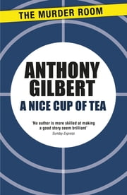 A Nice Cup of Tea ebook by Anthony Gilbert