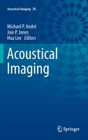 Acoustical Imaging - Volume 30 ebook by Michael P Andre,Joie P. Jones,Hua Lee