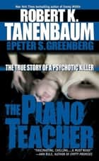 The Piano Teacher ebook by Robert K. Tanenbaum,Peter S. Greenberg