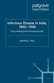 Infectious Disease in India, 1892-1940 - Policy-Making and the Perception of Risk ebook by S. Polu