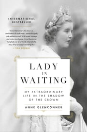 Lady in Waiting - My Extraordinary Life in the Shadow of the Crown ebook by Anne Glenconner