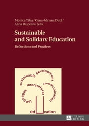 Sustainable and Solidary Education - Reflections and Practices ebook by Monica Tilea, Oana-Adriana Duta, Alina Stela Resceanu