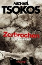 Zerbrochen - True-Crime-Thriller ebook by Michael Tsokos, Andreas Gößling