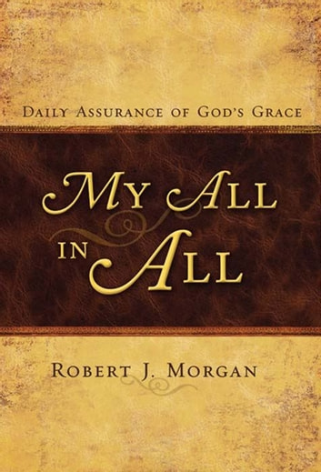 My All in All: Daily Assurance of God's Grace ebook by Robert J. Morgan