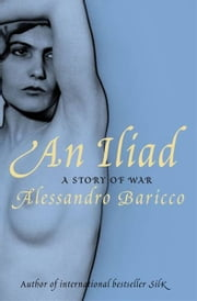 An Iliad - A Story of War ebook by Alessandro Baricco