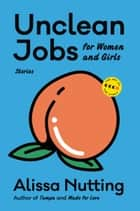 Unclean Jobs for Women and Girls - Stories ebook by Alissa Nutting