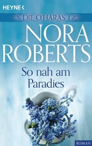 Die O'Haras 1. So nah am Paradies ebook by Nora Roberts