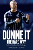 Dunne It the Hard Way ebook by Alan Dunne,Chris Davies