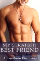 My Straight Best Friend ebook by Anne-Marie Flemming