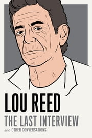 Lou Reed: The Last Interview - and Other Conversations ebook by Lou Reed