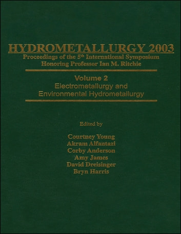 Hydrometallurgy 2003 - Fifth International Conference in Honor of Professor Ian Ritchie, Volume 1 - Leaching and Solution Purification ebook by