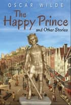 The Happy Prince and Other Stories (Illustrated Edition) ebook by Oscar Wilde, GP Editors