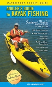 Angler's Guide to Kayak Fishing Southwest Florida - Sarasota Bay to Pine Island ebook by Kimball Beery,Les Beery