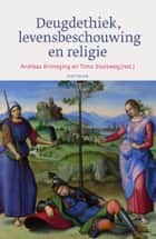 Deugdethiek, levensbeschouwing en religie ebook by Andreas Kinneging, Timo Slootweg