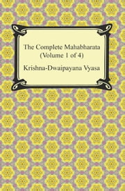 The Complete Mahabharata (Volume 1 of 4, Books 1 to 3) ebook by Krishna-Dwaipayana Vyasa