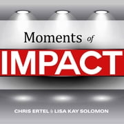 Moments of Impact - How to Design Strategic Conversations That Accelerate Change audiobook by Chris Ertel, Lisa Kay Solomon