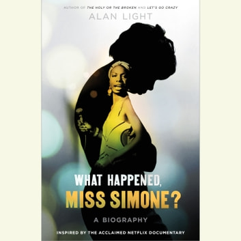 What Happened, Miss Simone? - A Biography audiobook by Alan Light
