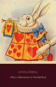 Alice's Adventures in Wonderland (Centaur Classics) [The 100 greatest novels of all time - #36] ebook by Lewis Carroll,Lewis Carroll