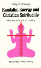Kundalini Energy and Christian Spirituality ebook by Philip St. Romain